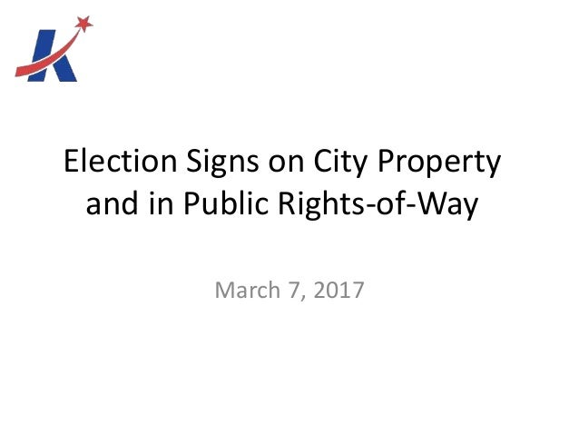 Election Signs on City Property and in Public Rights-of-Way March 7, 2017