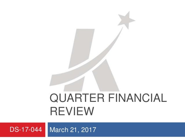 FY 2017 FIRST QUARTER FINANCIAL REVIEW March 21, 2017DS-17-044