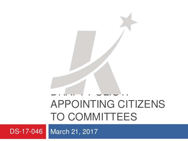 DRAFT POLICY: APPOINTING CITIZENS TO COMMITTEES March 21, 2017DS-17-046