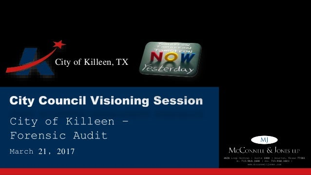 City of Killeen, TX City of Killeen – Forensic Audit March 21, 2017 4828 Loop Central | Suite 1000 | Houston, Texas 77081 ...