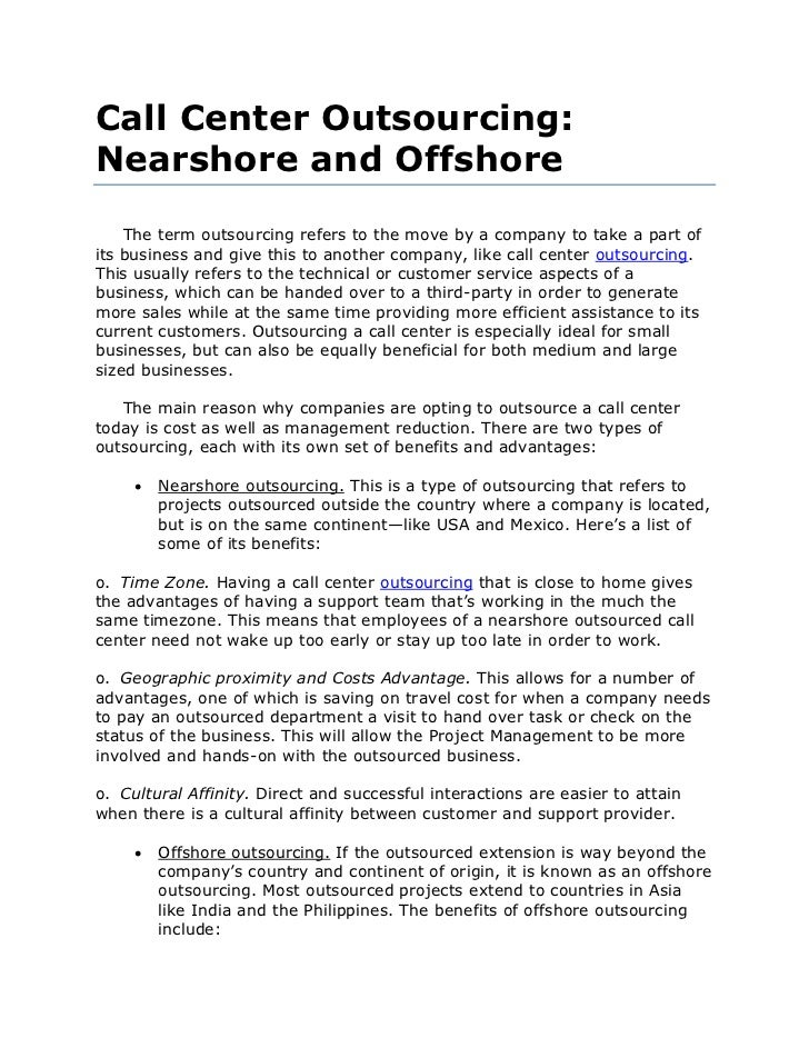 Call Center Outsourcing:Nearshore and Offshore    The term outsourcing refers to the move by a company to take a part ofit...