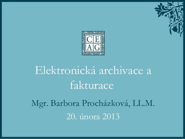 Elektronická archivace a       fakturaceMgr. Barbora Procházková, LL.M.         20. února 2013