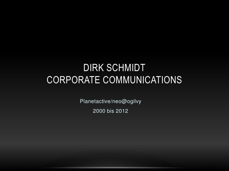 DIRK SCHMIDTCORPORATE COMMUNICATIONS     Planetactive/neo@ogilvy         2000 bis 2012