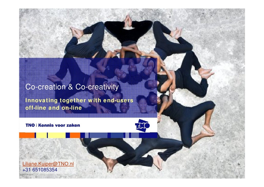 Co-creation & Co-creativity  Innovating together with end-users  off-line and on-line     Liliane.Kuiper@TNO.nl +31 651085...