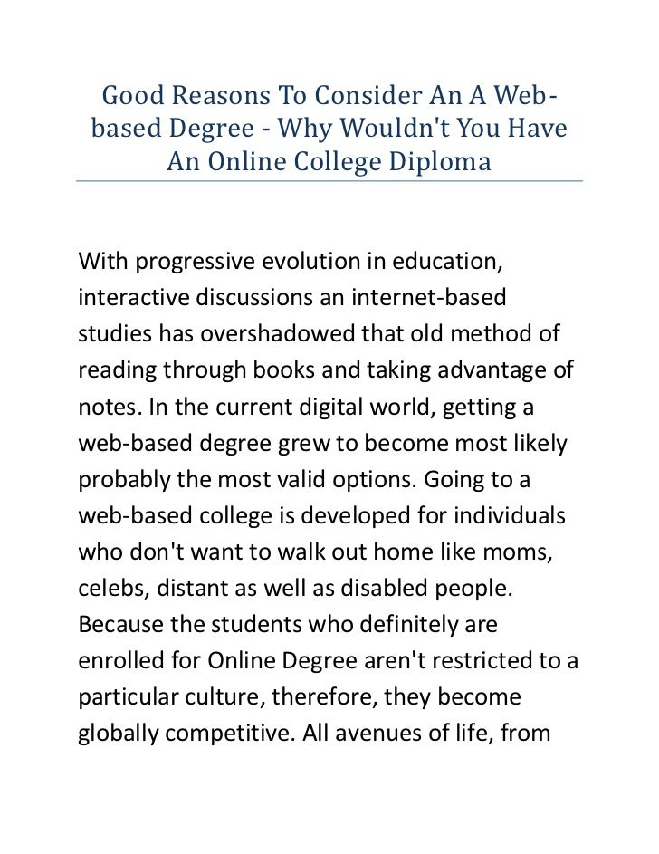 Good Reasons To Consider An A Web-based Degree - Why Wouldn't You Have An Online College Diploma<br />With progressive evo...