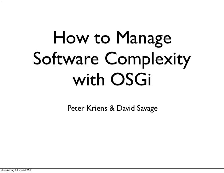 How to Manage                          Software Complexity                               with OSGi                        ...