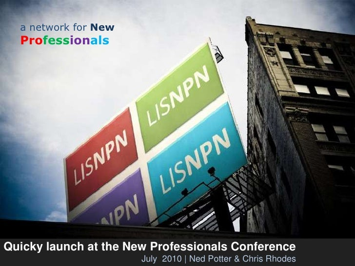 a network for NewProfessionals<br />Quicky launch at the New Professionals Conference<br />July  2010   Ned Potter & Chris...
