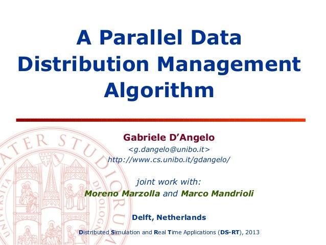 A Parallel Data Distribution Management Algorithm Gabriele D'Angelo <g.dangelo@unibo.it> http://www.cs.unibo.it/gdangelo/ ...
