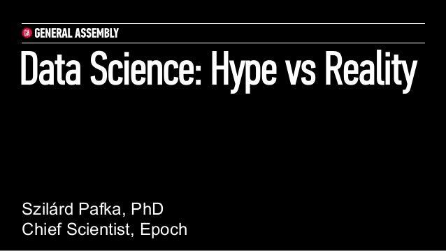 Data Science: Hype vs Reality Szilárd Pafka, PhD Chief Scientist, Epoch