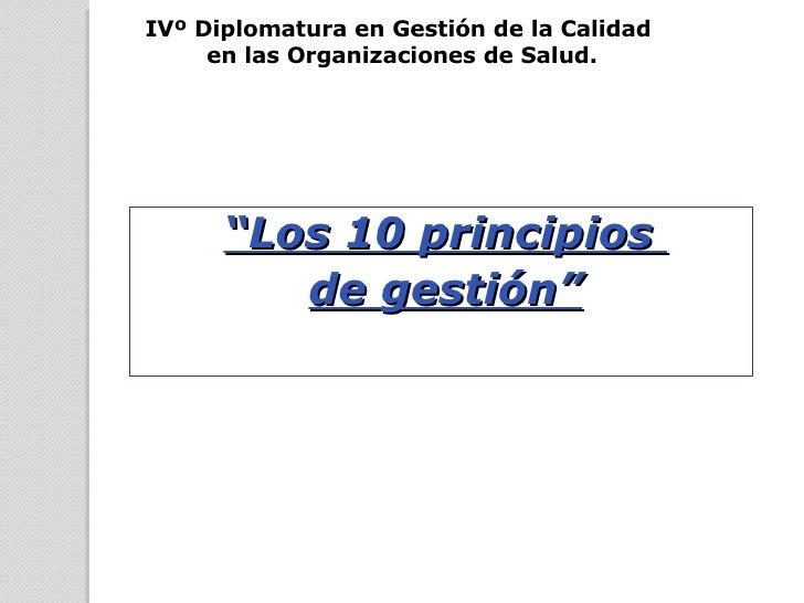 """"""" Los 10 principios  de gestión"""" IVº Diplomatura en Gestión de la Calidad  en las Organizaciones de Salud."""