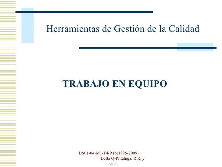 <ul><li> </li></ul>Herramientas de Gestión de la Calidad TRABAJO EN EQUIPO DS01-04-M1-T4-R15(1995-2009)  Delta Q-Pittalug...