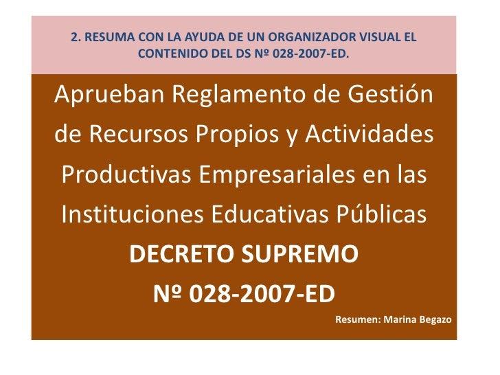 2. RESUMA CON LA AYUDA DE UN ORGANIZADOR VISUAL EL            CONTENIDO DEL DS Nº 028-2007-ED.   Aprueban Reglamento de Ge...