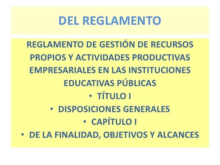 DEL REGLAMENTO  REGLAMENTO DE GESTIÓN DE RECURSOS   PROPIOS Y ACTIVIDADES PRODUCTIVAS   EMPRESARIALES EN LAS INSTITUCIONES...