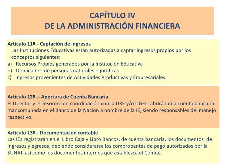 CAPÍTULO IV                 DE LA ADMINISTRACIÓN FINANCIERA Artículo 11º.- Captación de ingresos   Las Instituciones Educa...