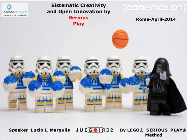 By LEGO® SERIOUS PLAY® Method ! Sistematic Creativity and Open Innovation by Serious Play Speaker_Lucio I. Margulis Rome-A...