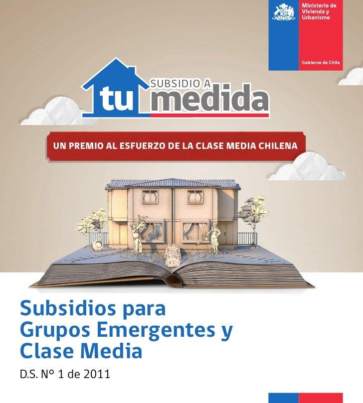 SUBSIDIO A      UN PREMIO AL ESFUERZO DE LA CLASE MEDIA CHILENASubsidios paraGrupos Emergentes yClase MediaD.S. N° 1 de 2011