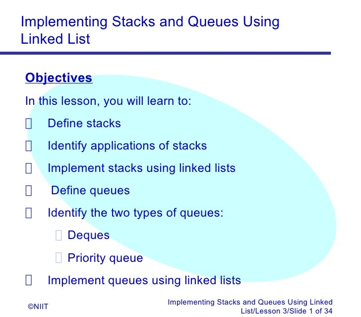 Implementing Stacks and Queues UsingLinked ListObjectivesIn this lesson, you will learn to: Define stacks Identify applica...