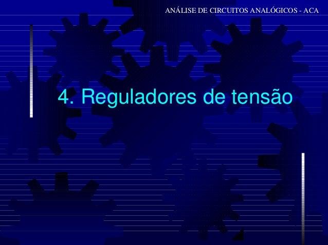 4. Reguladores de tensão ANÁLISE DE CIRCUITOS ANALÓGICOS - ACA