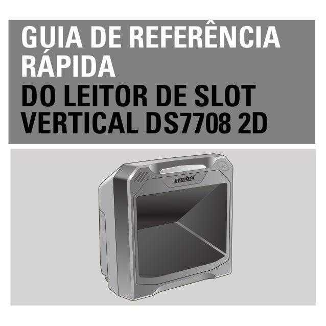 GUIA DE REFERÊNCIA RÁPIDA DO LEITOR DE SLOT VERTICAL DS7708 2D