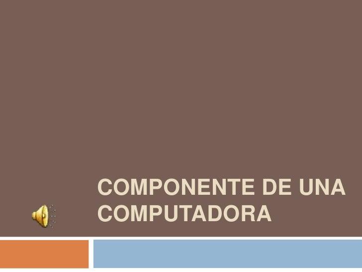 COMPONENTE DE UNACOMPUTADORA