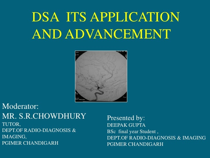 DSA  ITS APPLICATION AND ADVANCEMENT<br />Moderator:<br />MR. S.R.CHOWDHURY<br />TUTOR,<br />DEPT.OF RADIO-DIAGNOSIS & IMA...