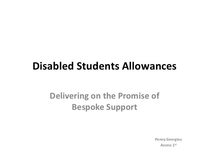 Disabled Students Allowances   Delivering on the Promise of         Bespoke Support                             Penny Geor...