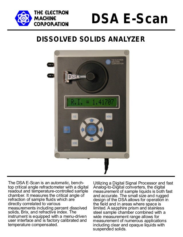 DISSOLVED SOLIDS ANALYZER DSA E-Scan Utilizing a Digital Signal Processor and fast Analog-to-Digital converters, the digit...