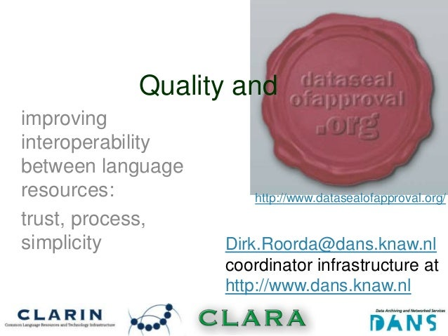 Quality andimprovinginteroperabilitybetween languageresources:             http://www.datasealofapproval.org/trust, proces...
