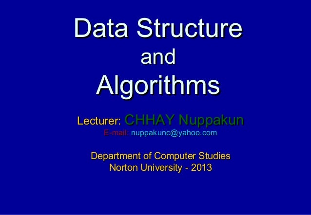Data Structure           and  AlgorithmsLecturer: CHHAY Nuppakun   E-mail: nuppakunc@yahoo.com Department of Computer Stud...