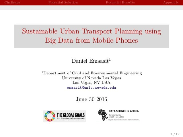 Challenge Potential Solution Potential Benefits Appendix Sustainable Urban Transport Planning using Big Data from Mobile Ph...