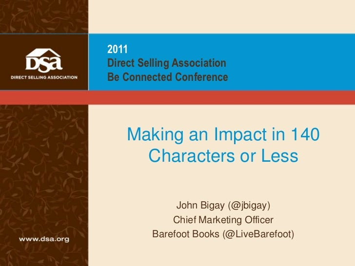 2011Direct Selling AssociationBe Connected Conference    Making an Impact in 140      Characters or Less              John...