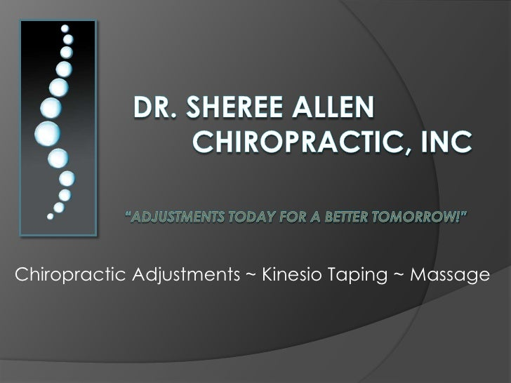 """Dr. Sheree Allen        Chiropractic, Inc""""Adjustments today for a better tomorrow!""""<br />Chiropractic Adjustments ~ Kines..."""