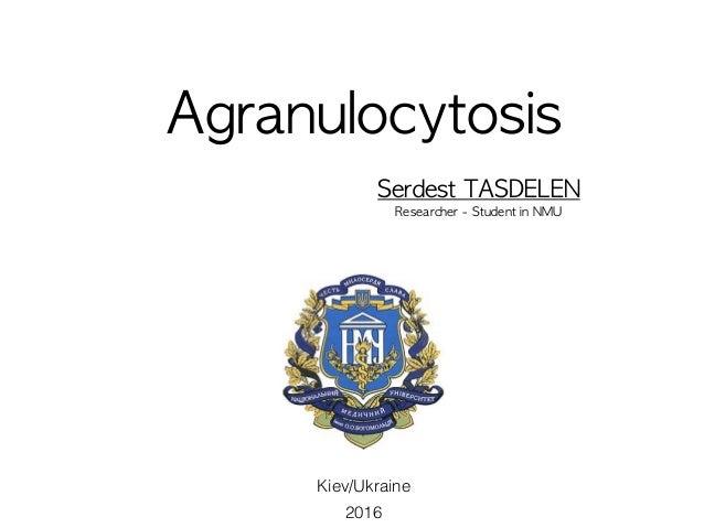 Agranulocytosis SerdestTASDELEN Researcher-StudentinNMU 2016 Kiev/Ukraine
