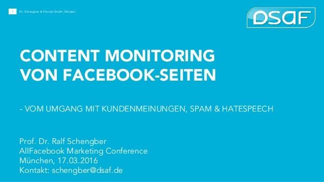 CONTENT MONITORING VON FACEBOOK-SEITEN - VOM UMGANG MIT KUNDENMEINUNGEN, SPAM & HATESPEECH 1 Prof. Dr. Ralf Schengber AllF...