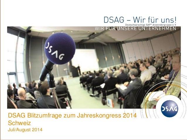 ©  1  DSAG e.V.  DSAG Blitzumfrage zum Jahreskongress 2014 Schweiz  Juli/August 2014