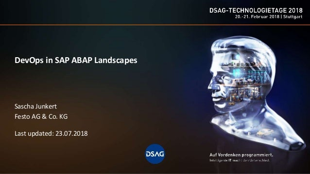 Sascha Junkert Festo AG & Co. KG Last updated: 23.07.2018 DevOps in SAP ABAP Landscapes
