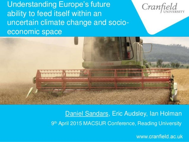 Understanding Europe's future ability to feed itself within an uncertain climate change and socio- economic space Daniel S...