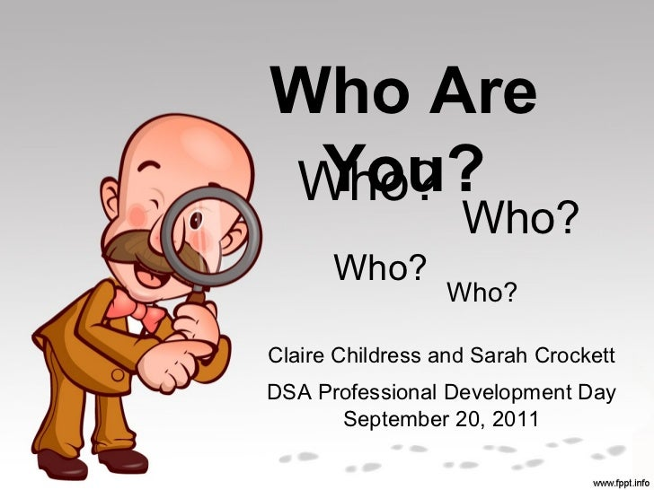 Who Are You?Who?                   Who?      Who?                  Who?Claire Childress and Sarah CrockettDSA Professional...