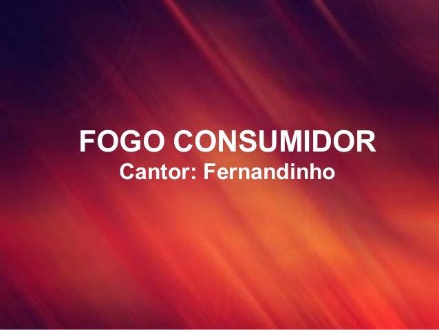 FOGO CONSUMIDOR Cantor: Fernandinho