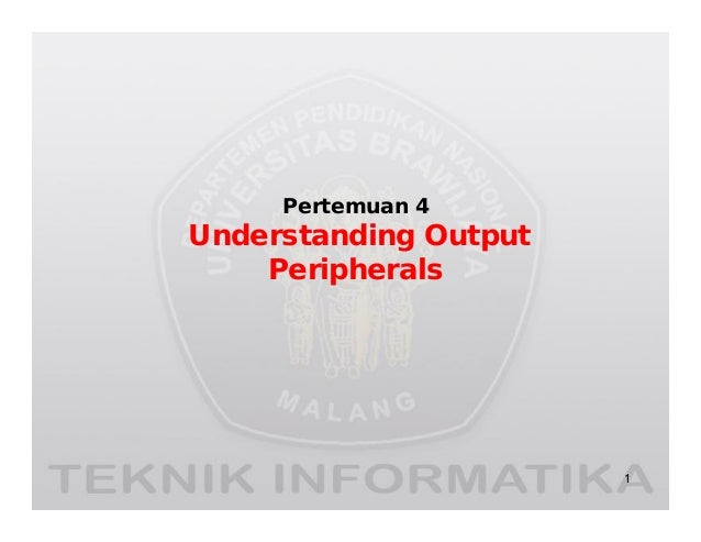 Pertemuan 4 Understanding Output Peripherals 1