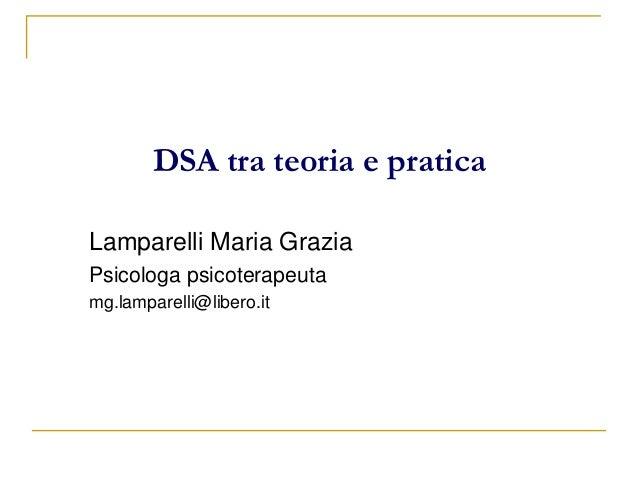 DSA tra teoria e pratica Lamparelli Maria Grazia Psicologa psicoterapeuta mg.lamparelli@libero.it