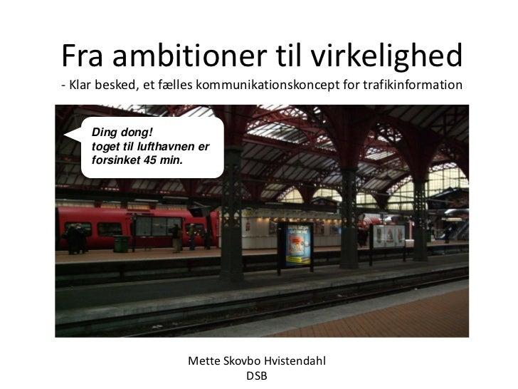 Fra ambitioner til virkelighed- Klar besked, et fælles kommunikationskoncept for trafikinformation     Ding dong!     toge...
