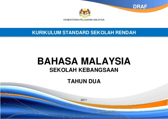 KEMENTERIAN PELAJARAN MALAYSIA KURIKULUM STANDARD SEKOLAH RENDAH BAHASA MALAYSIA SEKOLAH KEBANGSAAN TAHUN DUA 2011 DRAF
