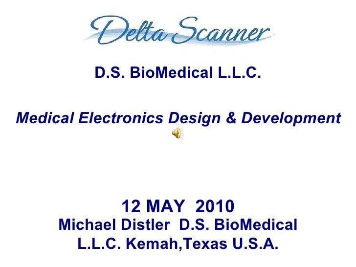 Michael Distler  D.S. BioMedical L.L.C. Kemah,Texas U.S.A. 12 MAY  2010 D.S. BioMedical L.L.C. Medical Electronics Design ...