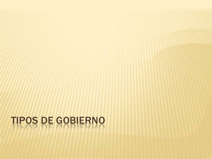 TIPOS DE GOBIERNO