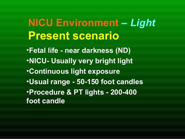 NICU Environment – Light Present scenario •Fetal life - near darkness (ND) •NICU- Usually very bright light •Continuous li...