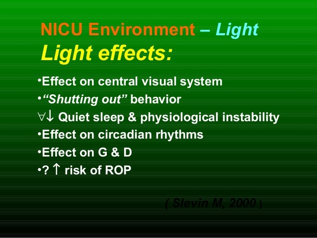 """NICU Environment – Light Light effects: •Effect on central visual system •""""Shutting out"""" behavior ∀↓ Quiet sleep & physiol..."""
