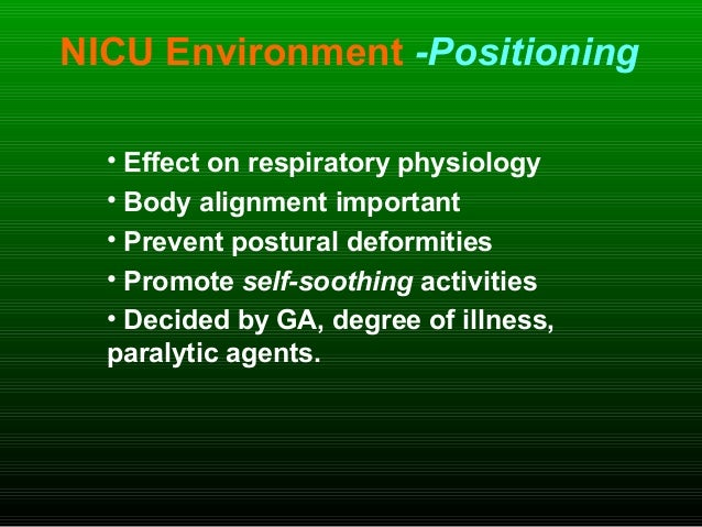 NICU Environment -Positioning • Effect on respiratory physiology • Body alignment important • Prevent postural deformities...