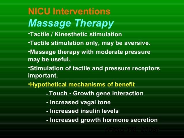 NICU Interventions Massage Therapy •Tactile / Kinesthetic stimulation •Tactile stimulation only, may be aversive. •Massage...