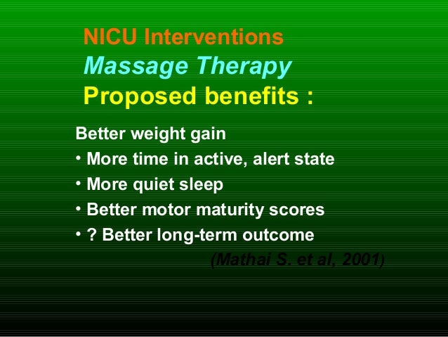 NICU Interventions Massage Therapy Proposed benefits : Better weight gain • More time in active, alert state • More quiet ...